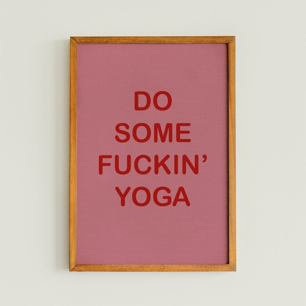 Pink and red funny yoga art print in a wooden teak frame that quotes 'do some fucking yoga'